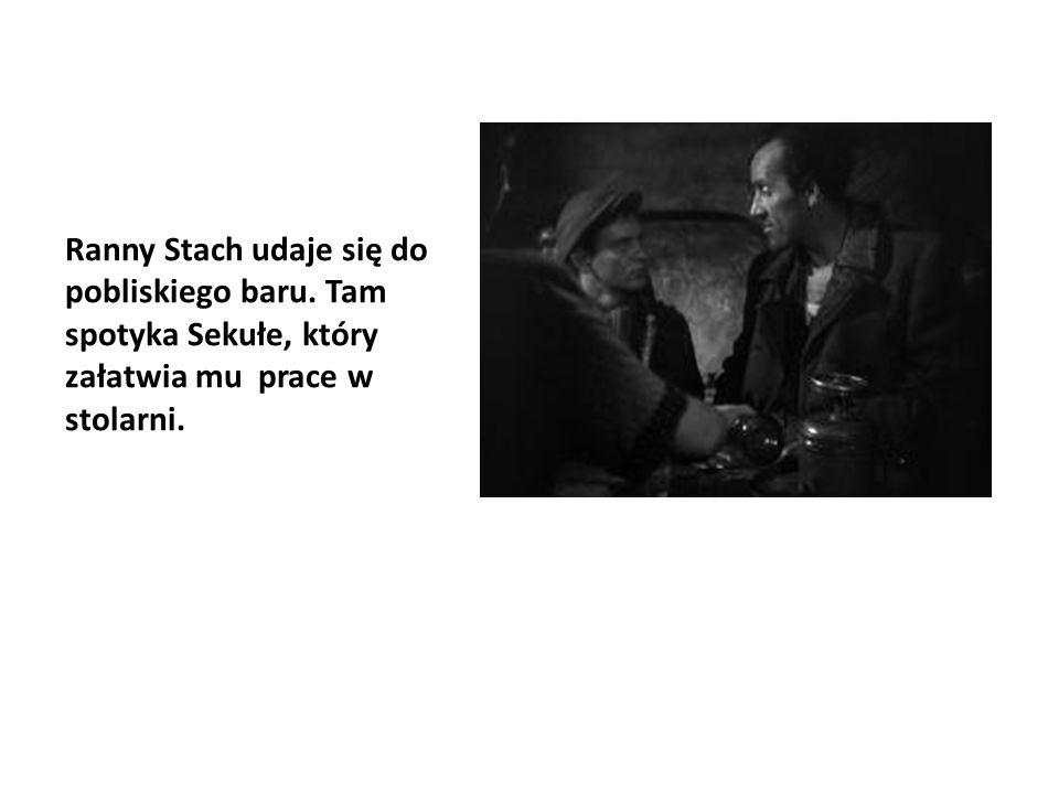 Ranny Stach udaje się do pobliskiego baru. Tam spotyka Sekułe, który załatwia mu prace w stolarni.