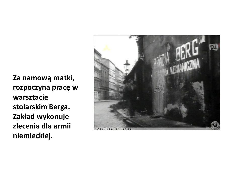 Za namową matki, rozpoczyna pracę w warsztacie stolarskim Berga. Zakład wykonuje zlecenia dla armii niemieckiej.