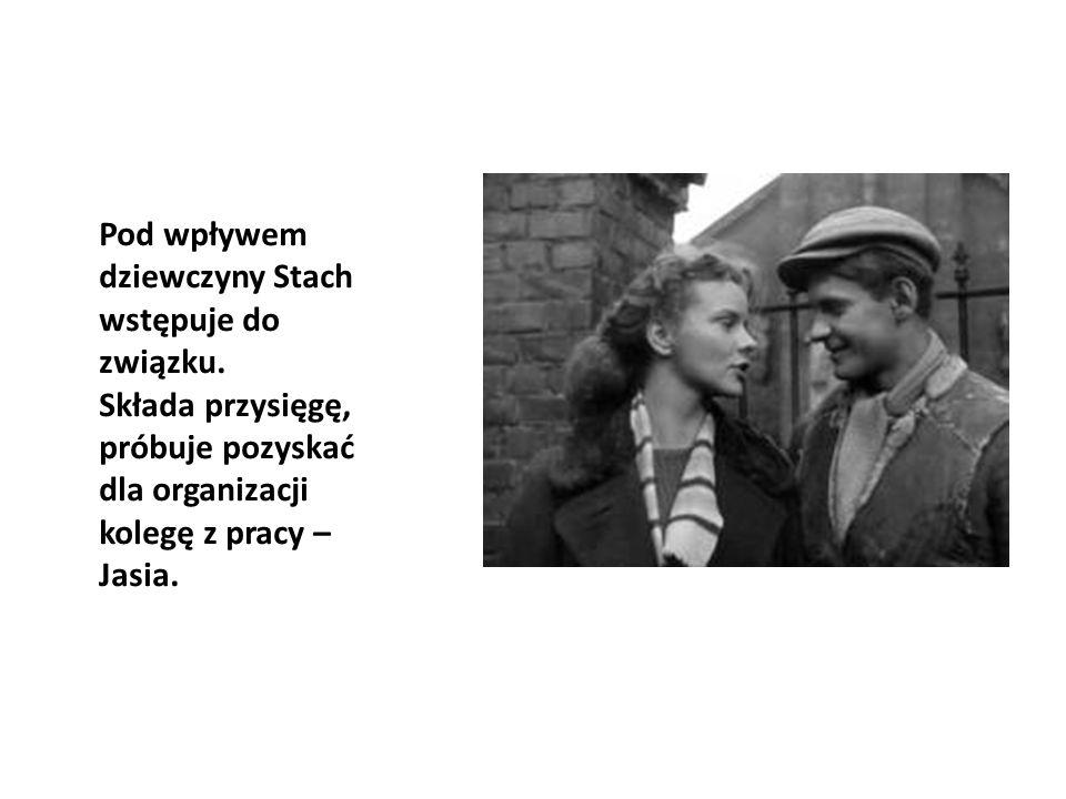 Pod wpływem dziewczyny Stach wstępuje do związku. Składa przysięgę, próbuje pozyskać dla organizacji kolegę z pracy – Jasia.