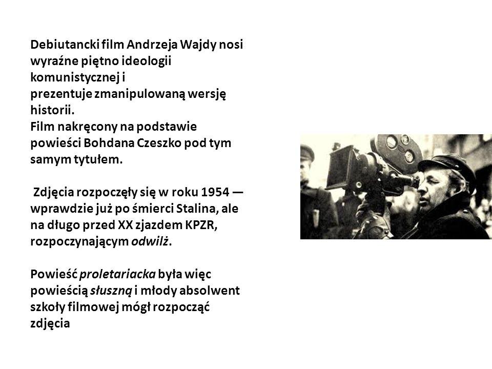 Debiutancki film Andrzeja Wajdy nosi wyraźne piętno ideologii komunistycznej i prezentuje zmanipulowaną wersję historii. Film nakręcony na podstawie p