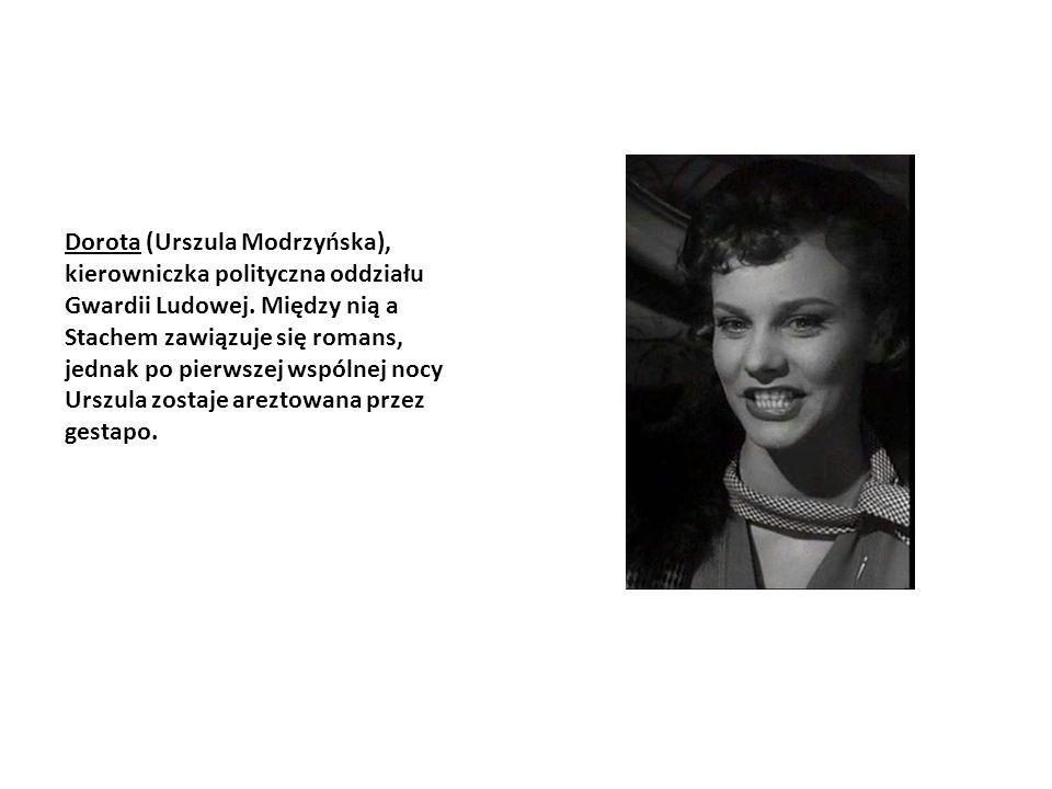 Dorota (Urszula Modrzyńska), kierowniczka polityczna oddziału Gwardii Ludowej. Między nią a Stachem zawiązuje się romans, jednak po pierwszej wspólnej