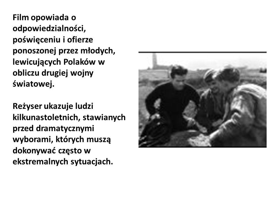 Film opowiada o odpowiedzialności, poświęceniu i ofierze ponoszonej przez młodych, lewicujących Polaków w obliczu drugiej wojny światowej. Reżyser uka