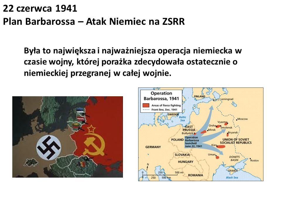 22 czerwca 1941 Plan Barbarossa – Atak Niemiec na ZSRR Była to największa i najważniejsza operacja niemiecka w czasie wojny, której porażka zdecydował