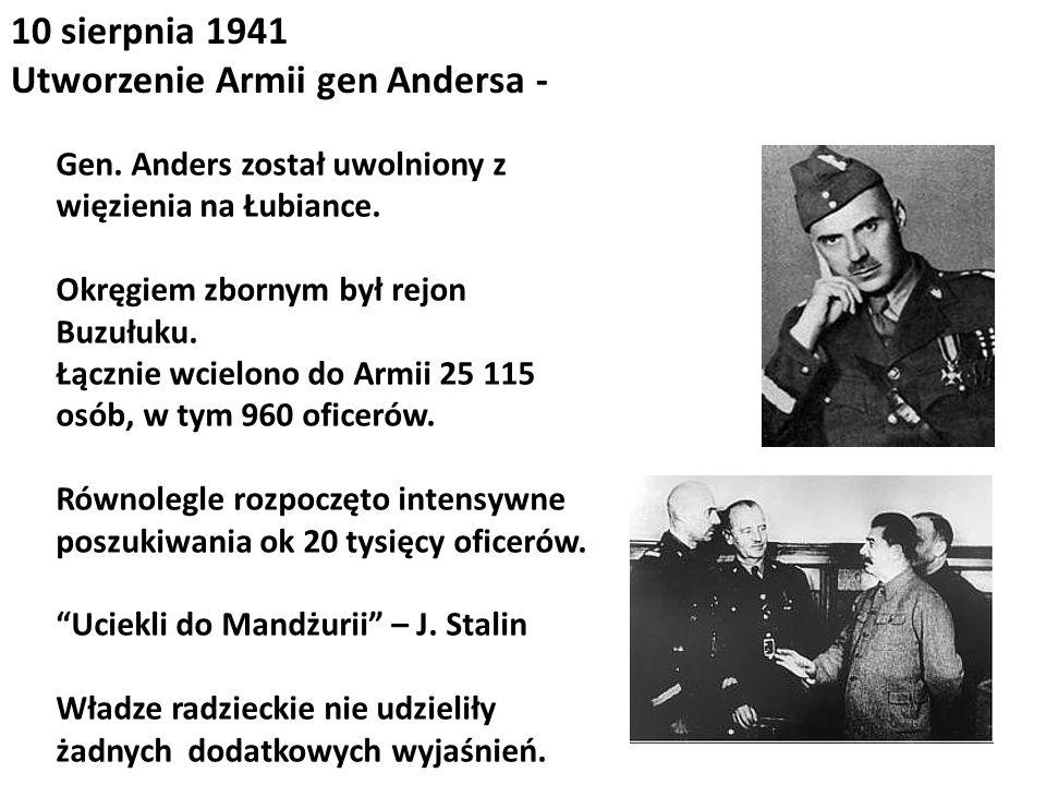 10 sierpnia 1941 Utworzenie Armii gen Andersa - Gen. Anders został uwolniony z więzienia na Łubiance. Okręgiem zbornym był rejon Buzułuku. Łącznie wci