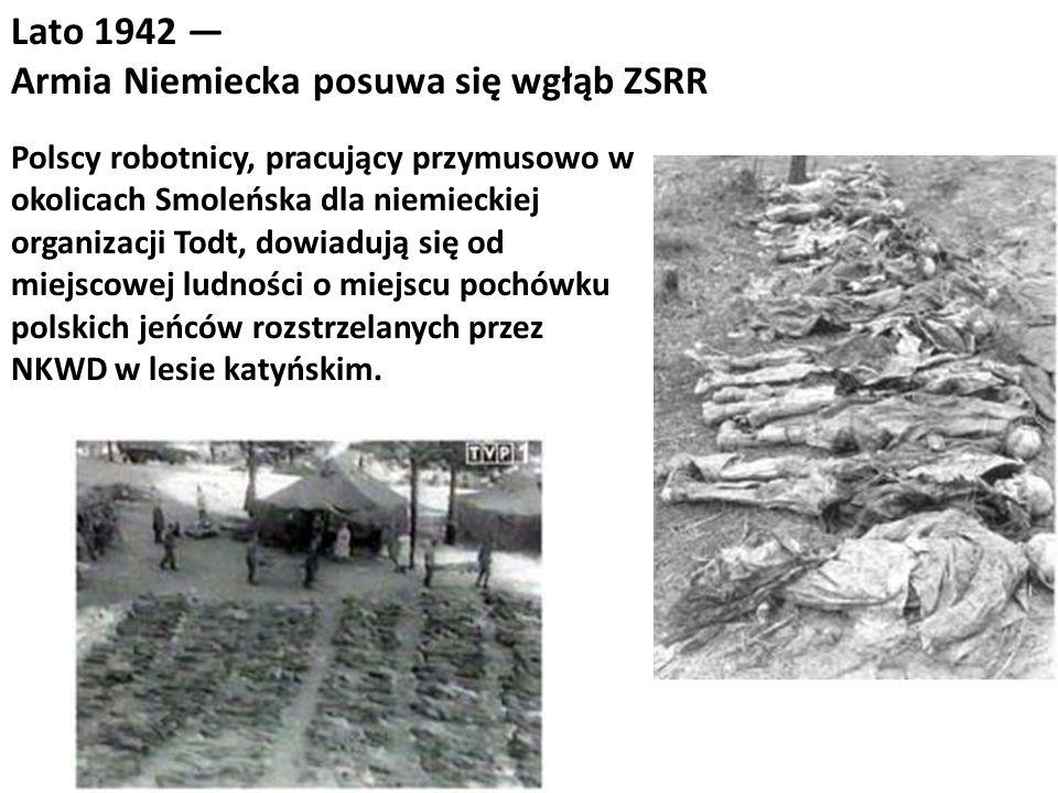 Lato 1942 Armia Niemiecka posuwa się wgłąb ZSRR Polscy robotnicy, pracujący przymusowo w okolicach Smoleńska dla niemieckiej organizacji Todt, dowiadu