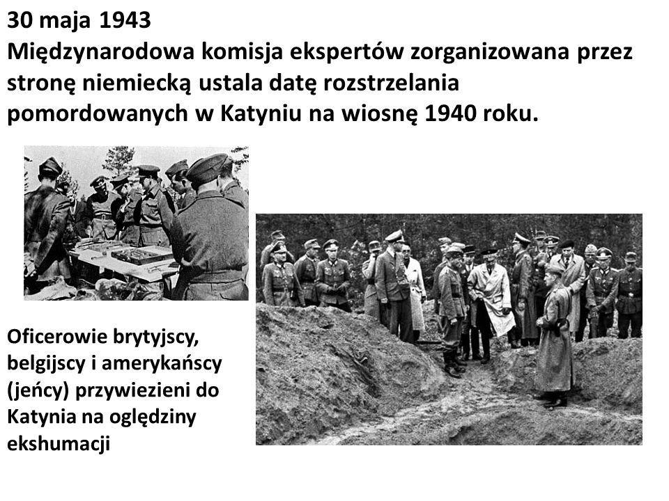 30 maja 1943 Międzynarodowa komisja ekspertów zorganizowana przez stronę niemiecką ustala datę rozstrzelania pomordowanych w Katyniu na wiosnę 1940 ro