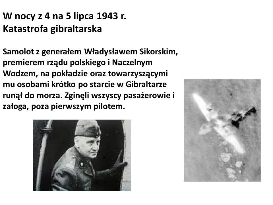 W nocy z 4 na 5 lipca 1943 r. Katastrofa gibraltarska Samolot z generałem Władysławem Sikorskim, premierem rządu polskiego i Naczelnym Wodzem, na pokł