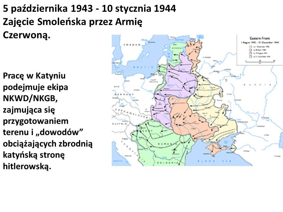 5 października 1943 - 10 stycznia 1944 Zajęcie Smoleńska przez Armię Czerwoną. Pracę w Katyniu podejmuje ekipa NKWD/NKGB, zajmująca się przygotowaniem