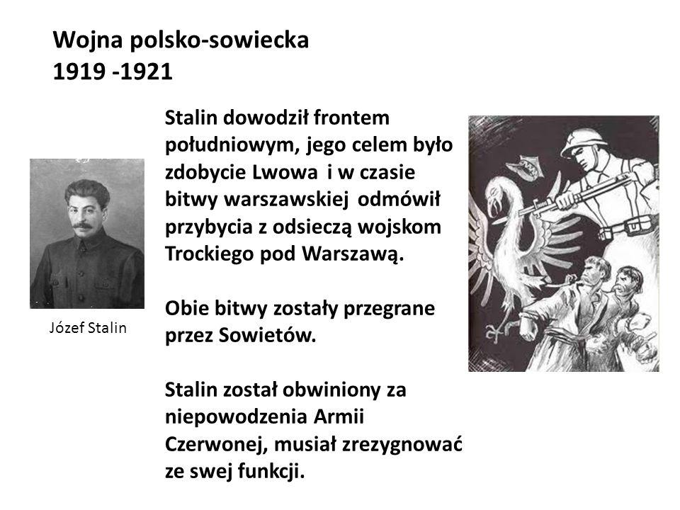 Wojna polsko-sowiecka 1919 -1921 Józef Stalin Stalin dowodził frontem południowym, jego celem było zdobycie Lwowa i w czasie bitwy warszawskiej odmówi