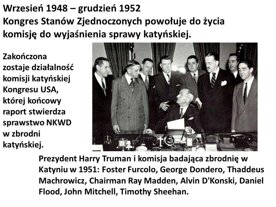 Wrzesień 1948 – grudzień 1952 Kongres Stanów Zjednoczonych powołuje do życia komisję do wyjaśnienia sprawy katyńskiej. Zakończona zostaje działalność