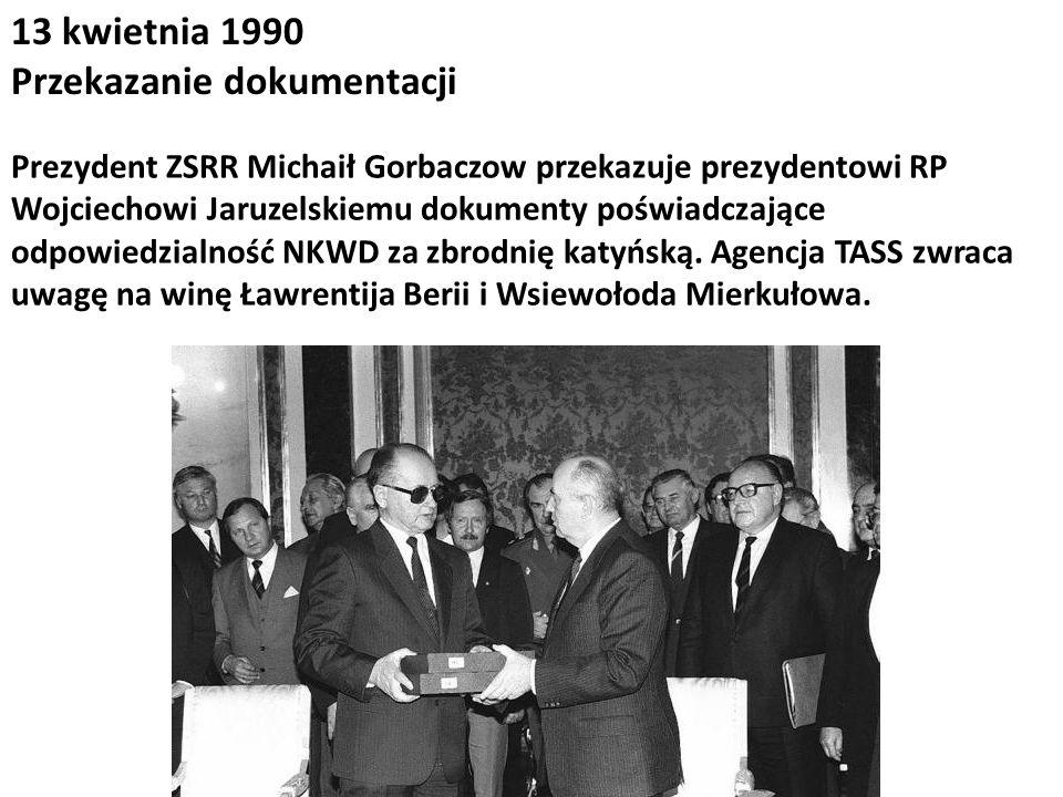 13 kwietnia 1990 Przekazanie dokumentacji Prezydent ZSRR Michaił Gorbaczow przekazuje prezydentowi RP Wojciechowi Jaruzelskiemu dokumenty poświadczają