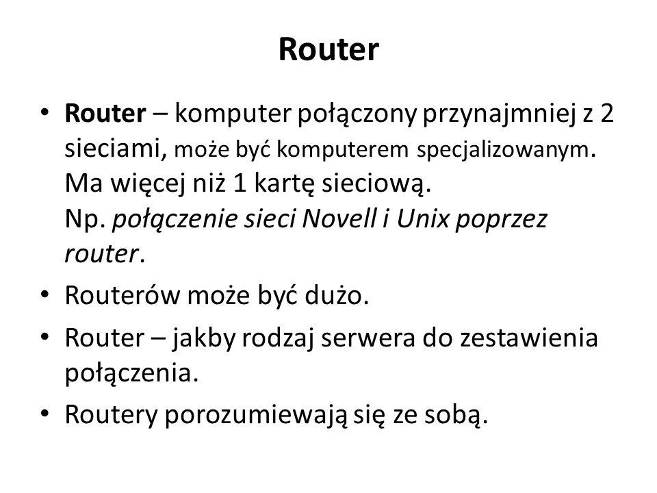 Router Router – komputer połączony przynajmniej z 2 sieciami, może być komputerem specjalizowanym. Ma więcej niż 1 kartę sieciową. Np. połączenie siec