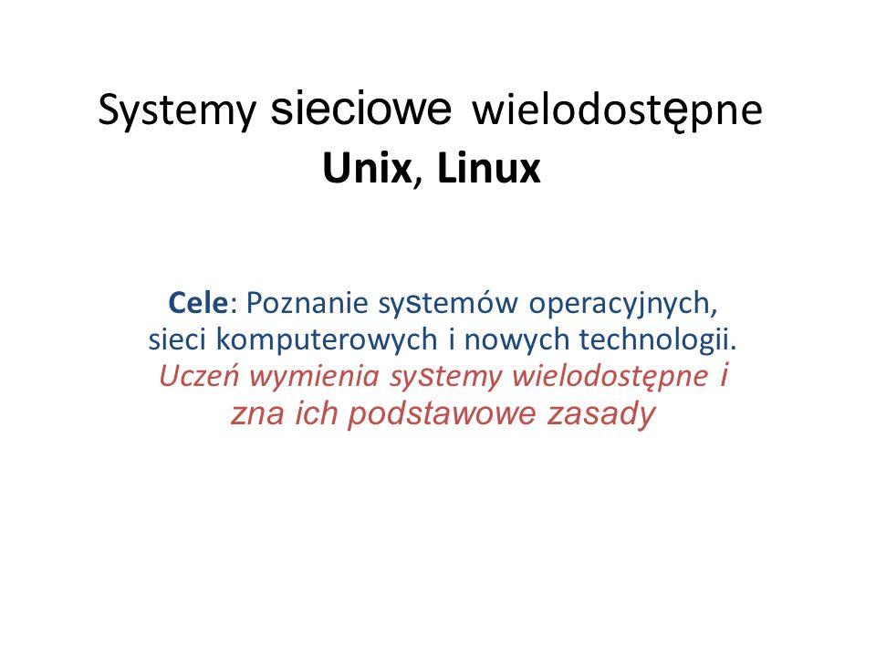 Systemy sieciowe wielodost ę pne Unix, Linux Cele: Poznanie sy s temów operacyjnych, sieci komputerowych i nowych technologii.