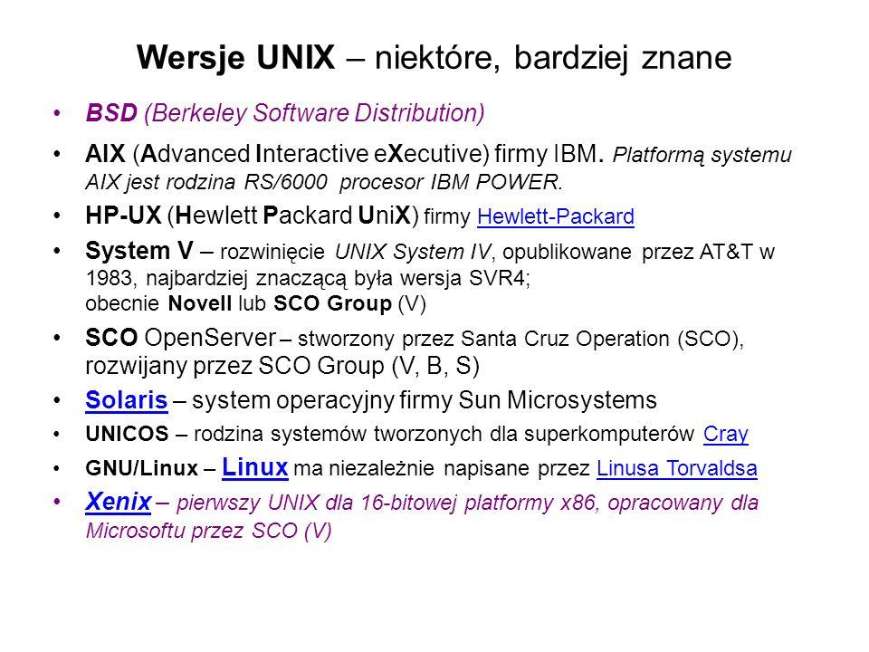 Wersje UNIX – niektóre, bardziej znane BSD (Berkeley Software Distribution) AIX (Advanced Interactive eXecutive) firmy IBM.