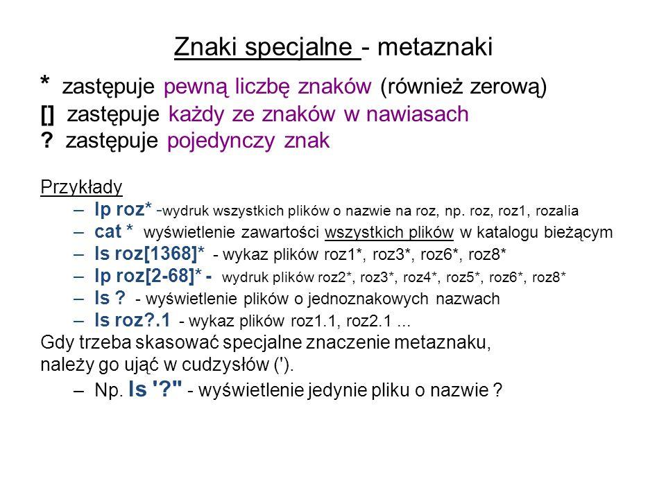 Znaki specjalne - metaznaki * zastępuje pewną liczbę znaków (również zerową) [] zastępuje każdy ze znaków w nawiasach .