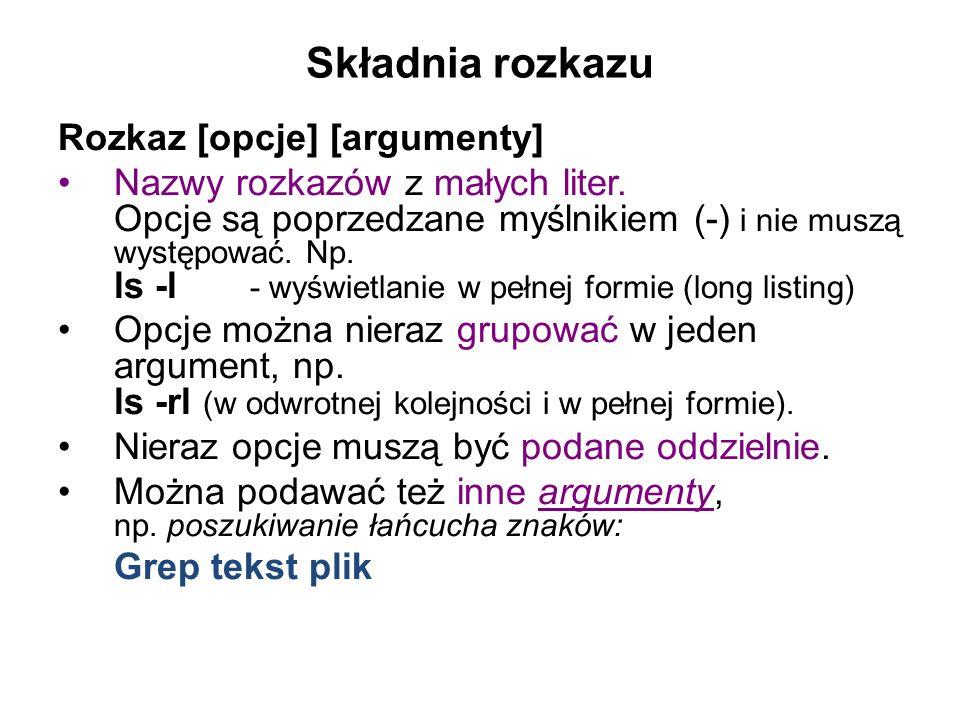 Składnia rozkazu Rozkaz [opcje] [argumenty] Nazwy rozkazów z małych liter.