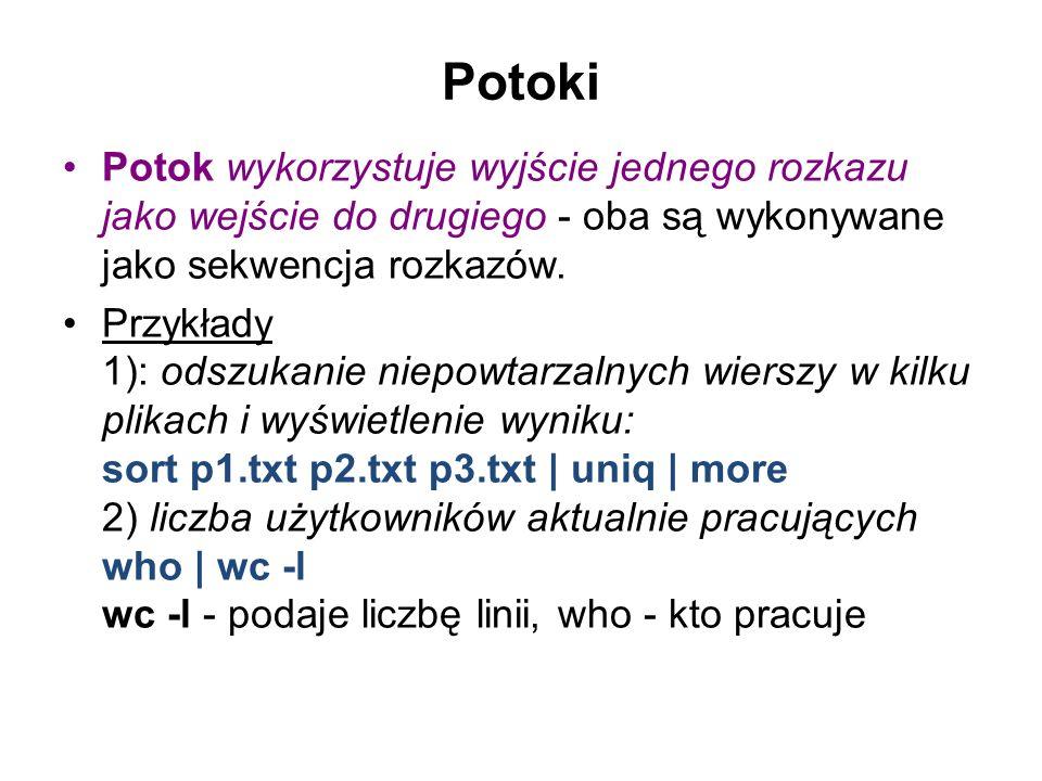 Potoki Potok wykorzystuje wyjście jednego rozkazu jako wejście do drugiego - oba są wykonywane jako sekwencja rozkazów.