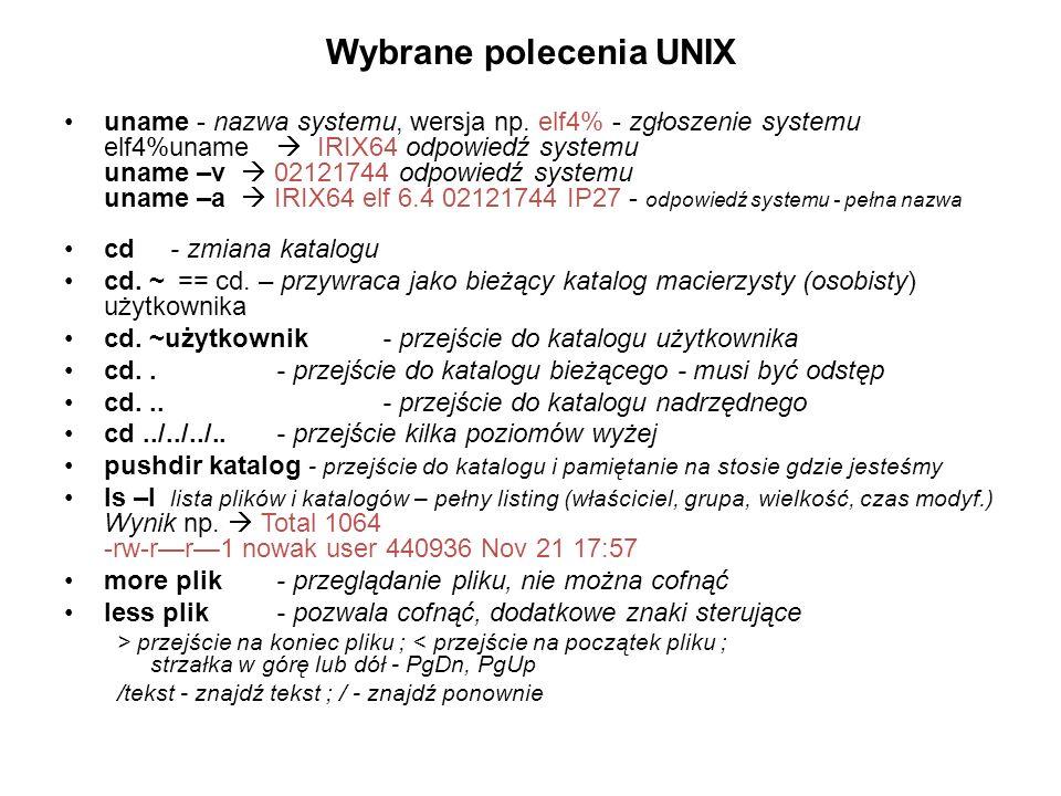 Wybrane polecenia UNIX uname - nazwa systemu, wersja np.