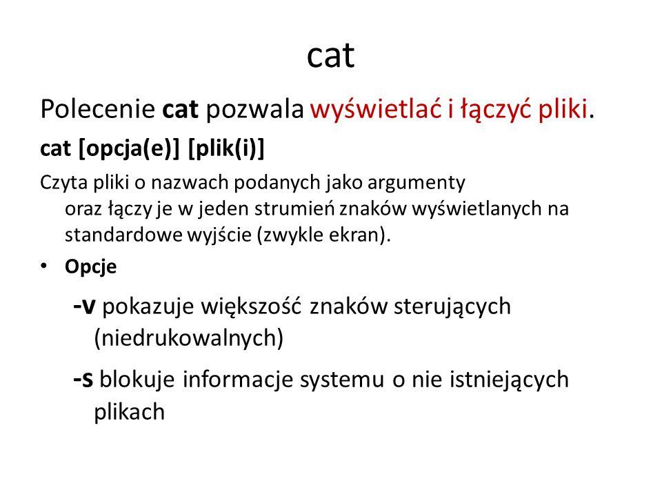 cat Polecenie cat pozwala wyświetlać i łączyć pliki.
