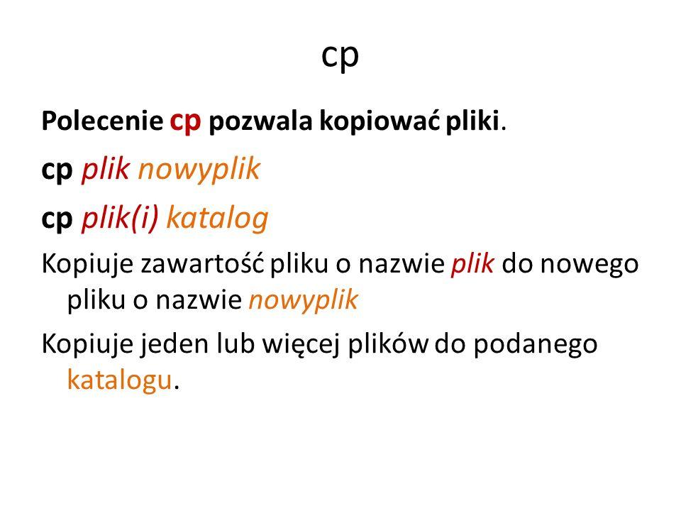 cp Polecenie cp pozwala kopiować pliki.