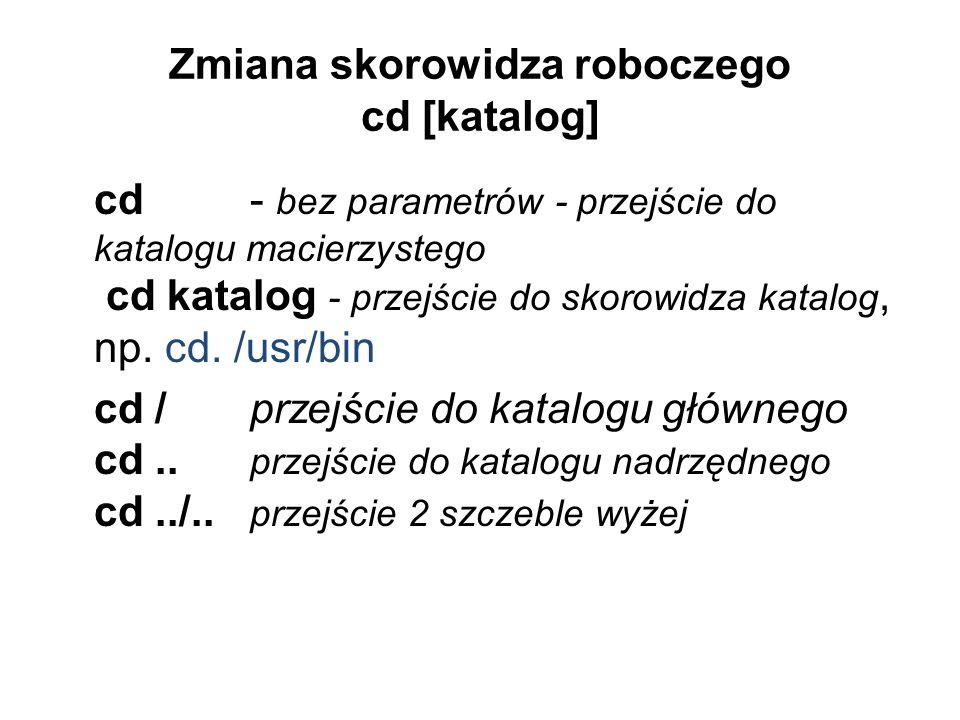 Zmiana skorowidza roboczego cd [katalog] cd - bez parametrów - przejście do katalogu macierzystego cd katalog - przejście do skorowidza katalog, np.