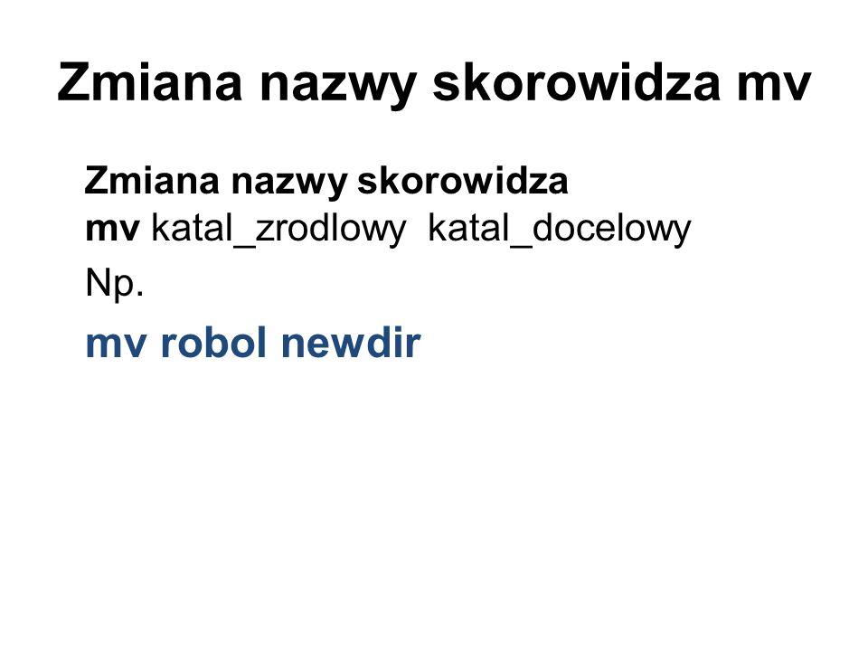 Zmiana nazwy skorowidza mv Zmiana nazwy skorowidza mv katal_zrodlowy katal_docelowy Np.