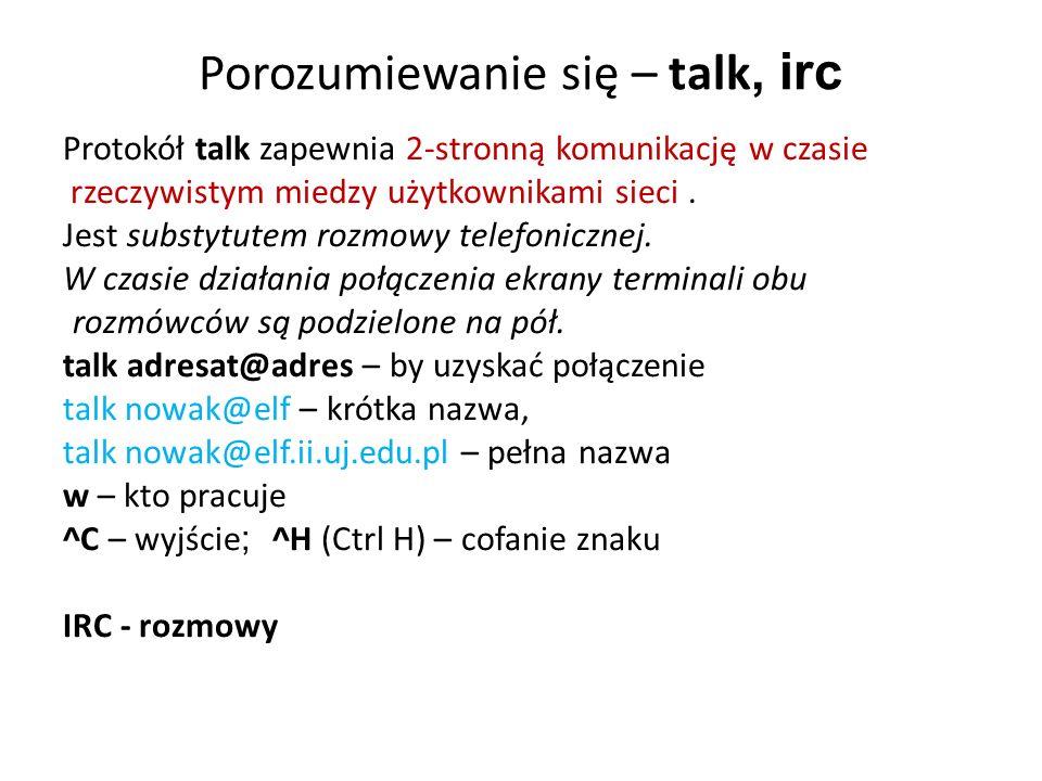 Porozumiewanie się – talk, irc Protokół talk zapewnia 2-stronną komunikację w czasie rzeczywistym miedzy użytkownikami sieci.