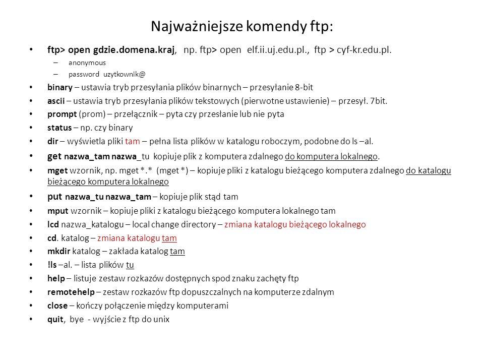 Najważniejsze komendy ftp: ftp> open gdzie.domena.kraj, np.