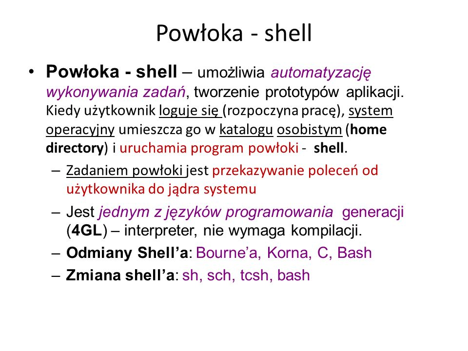 Powłoka - shell Powłoka - shell – umożliwia automatyzację wykonywania zadań, tworzenie prototypów aplikacji.