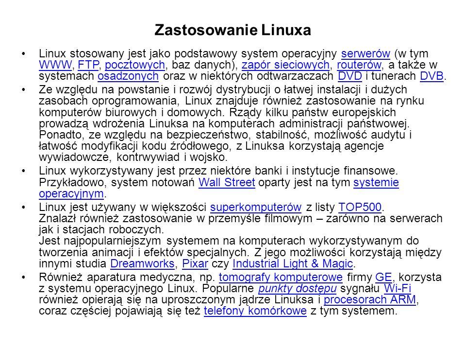 Zastosowanie Linuxa Linux stosowany jest jako podstawowy system operacyjny serwerów (w tym WWW, FTP, pocztowych, baz danych), zapór sieciowych, routerów, a także w systemach osadzonych oraz w niektórych odtwarzaczach DVD i tunerach DVB.serwerów WWWFTPpocztowychzapór sieciowychrouterówosadzonychDVDDVB Ze względu na powstanie i rozwój dystrybucji o łatwej instalacji i dużych zasobach oprogramowania, Linux znajduje również zastosowanie na rynku komputerów biurowych i domowych.