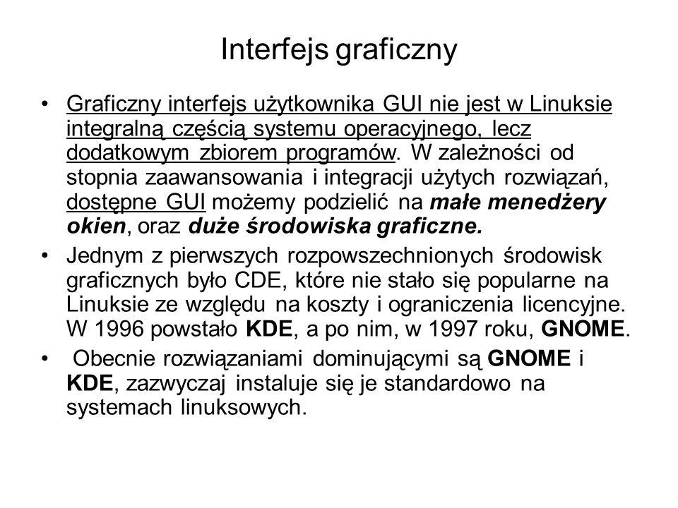 Interfejs graficzny Graficzny interfejs użytkownika GUI nie jest w Linuksie integralną częścią systemu operacyjnego, lecz dodatkowym zbiorem programów.