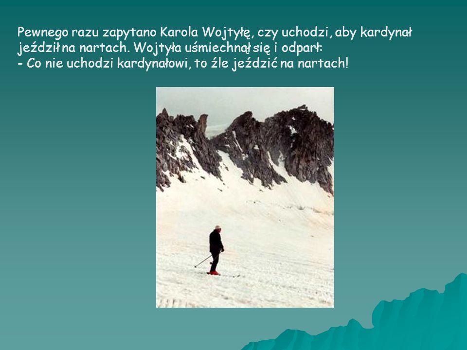 Pewnego razu zapytano Karola Wojtyłę, czy uchodzi, aby kardynał jeździł na nartach.