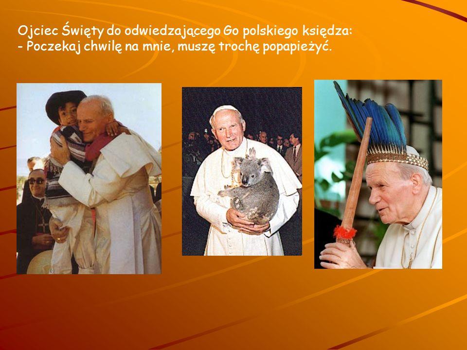 Ojciec Święty do odwiedzającego Go polskiego księdza: - Poczekaj chwilę na mnie, muszę trochę popapieżyć.