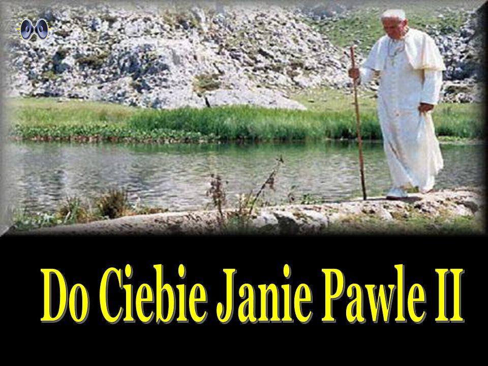 Piosenkę Do Ciebie Janie Pawle II śpiewa Tadeusz Druzdzel Opr…margerita… 31.03.2007 W II rocznicę śmierci Papieża Jana Pawła II