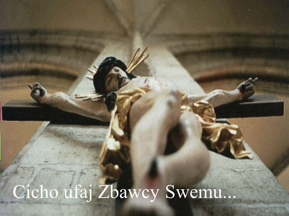 Cicho ufaj Zbawcy Swemu...