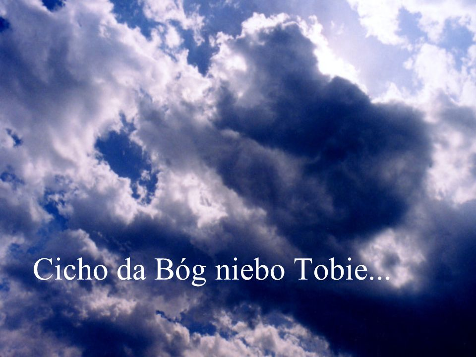 Cicho da Bóg niebo Tobie...