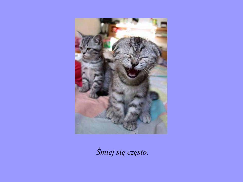 Śmiej się często.