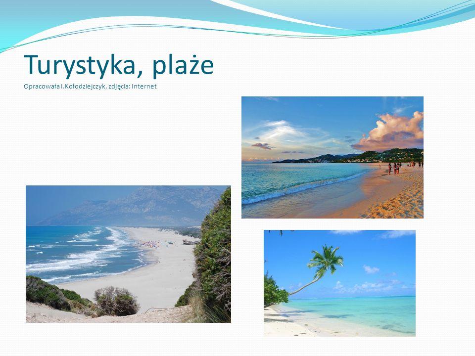 Turystyka, plaże Opracowała I.Kołodziejczyk, zdjęcia: Internet