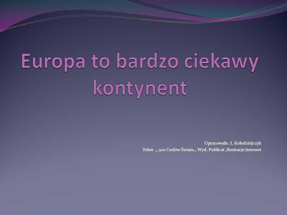 Opracowała : I. Kołodziejczyk Tekst- 500 Cudów Świata Wyd. Publicat,Ilustracje Internet