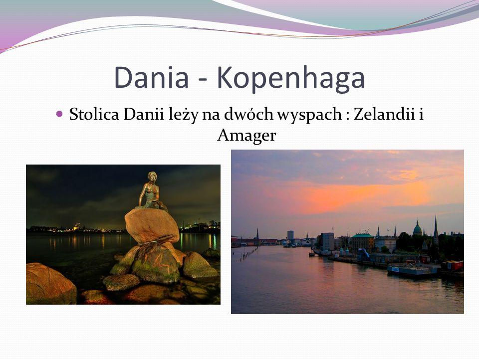 Dania - Kopenhaga Stolica Danii leży na dwóch wyspach : Zelandii i Amager