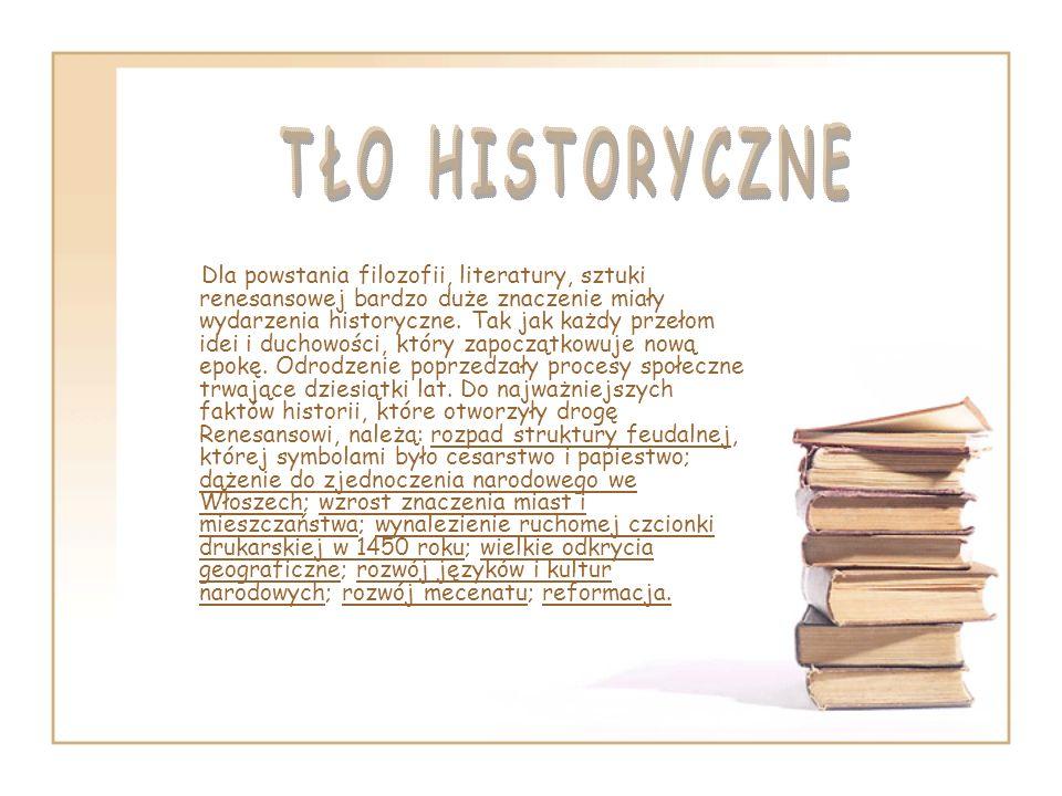 Dla powstania filozofii, literatury, sztuki renesansowej bardzo duże znaczenie miały wydarzenia historyczne. Tak jak każdy przełom idei i duchowości,