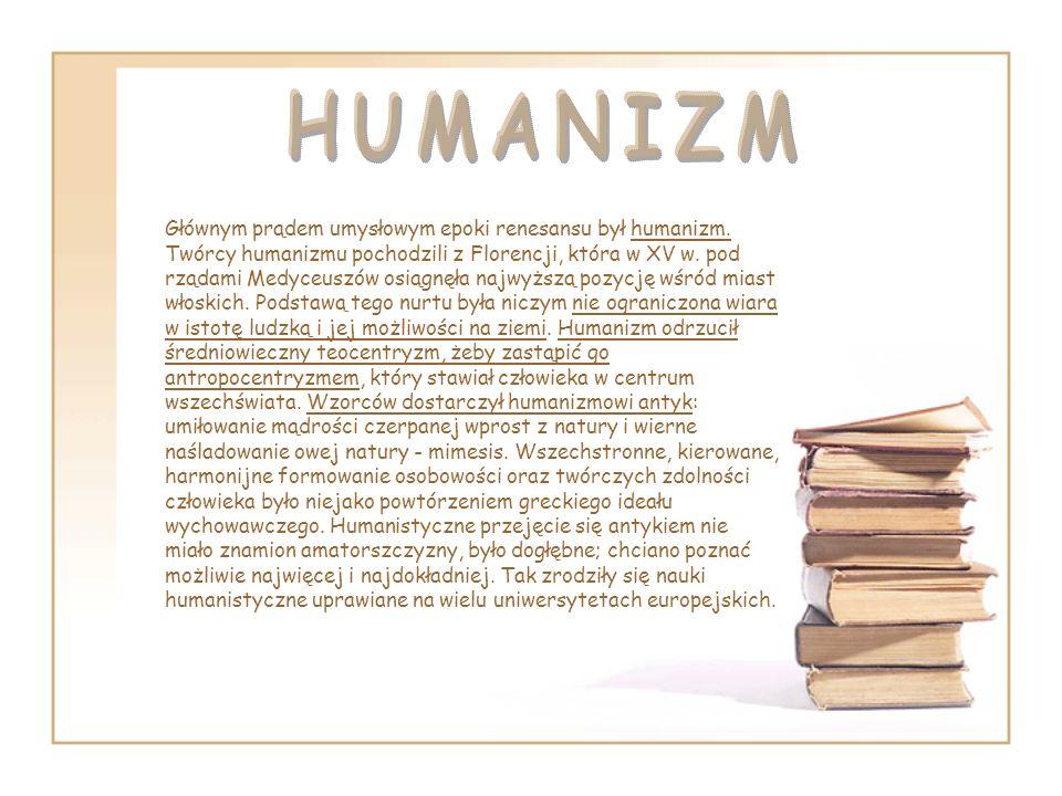 Głównym prądem umysłowym epoki renesansu był humanizm. Twórcy humanizmu pochodzili z Florencji, która w XV w. pod rządami Medyceuszów osiągnęła najwyż