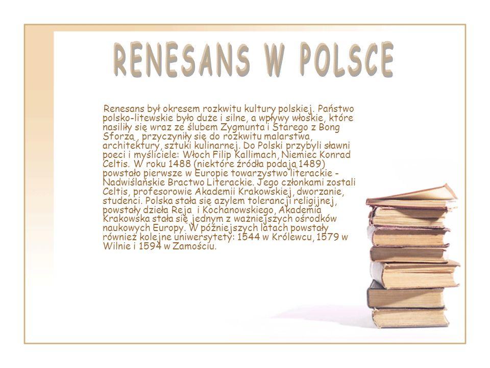 Renesans był okresem rozkwitu kultury polskiej. Państwo polsko-litewskie było duże i silne, a wpływy włoskie, które nasiliły się wraz ze ślubem Zygmun