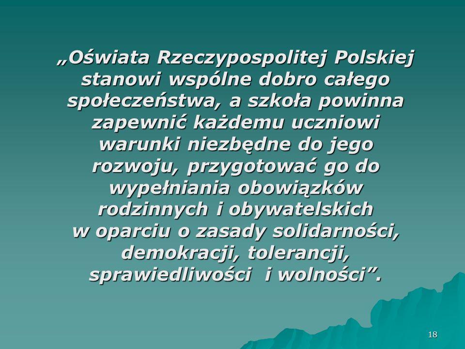 18 Oświata Rzeczypospolitej Polskiej stanowi wspólne dobro całego społeczeństwa, a szkoła powinna zapewnić każdemu uczniowi warunki niezbędne do jego