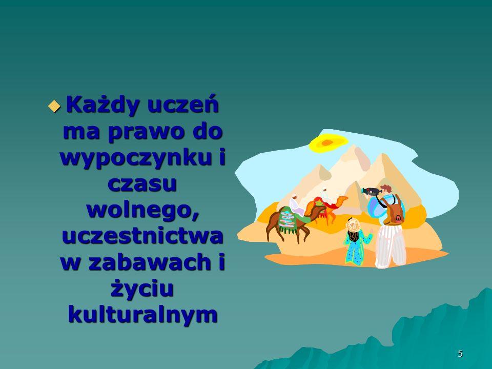 5 Każdy uczeń ma prawo do wypoczynku i czasu wolnego, uczestnictwa w zabawach i życiu kulturalnym Każdy uczeń ma prawo do wypoczynku i czasu wolnego,