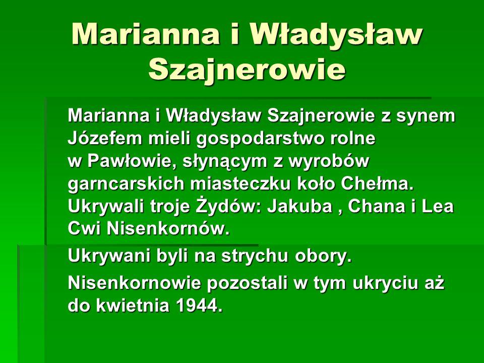 Marianna i Władysław Szajnerowie Marianna i Władysław Szajnerowie z synem Józefem mieli gospodarstwo rolne w Pawłowie, słynącym z wyrobów garncarskich miasteczku koło Chełma.