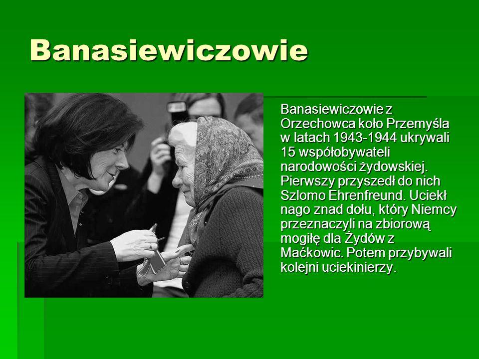 Banasiewiczowie Banasiewiczowie z Orzechowca koło Przemyśla w latach 1943-1944 ukrywali 15 współobywateli narodowości żydowskiej.