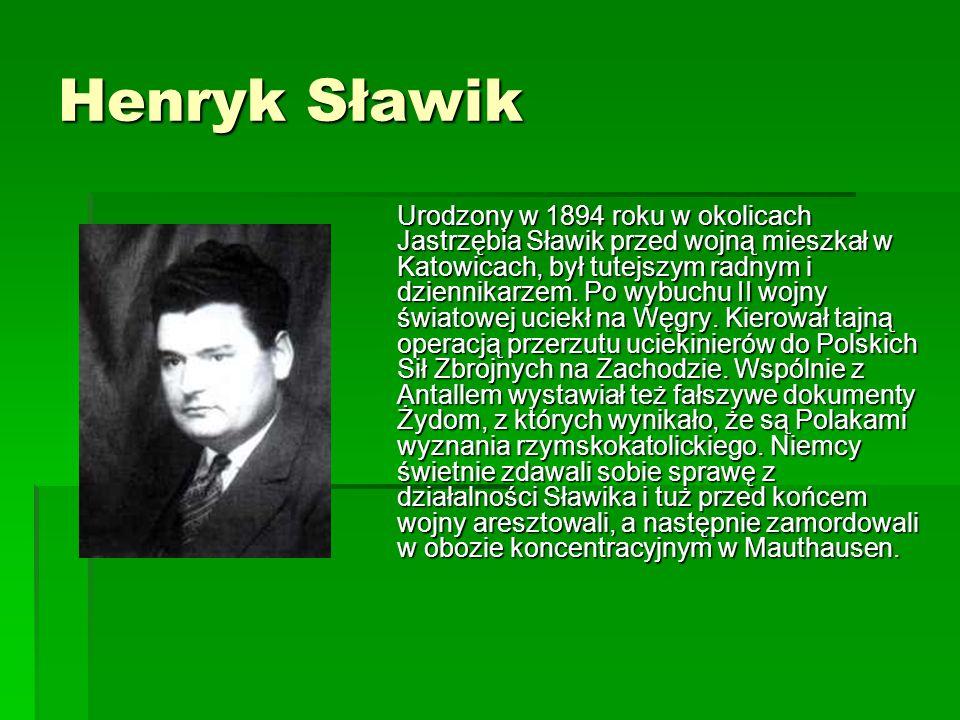 Henryk Sławik Urodzony w 1894 roku w okolicach Jastrzębia Sławik przed wojną mieszkał w Katowicach, był tutejszym radnym i dziennikarzem. Po wybuchu I