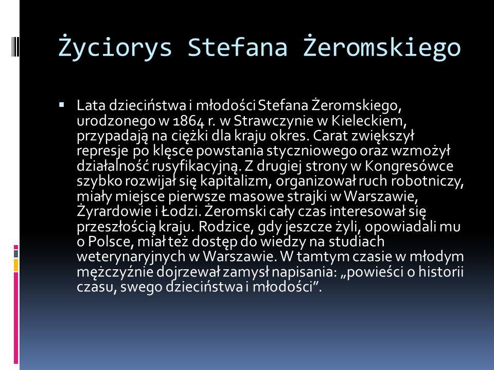 Życiorys Stefana Żeromskiego Lata dzieciństwa i młodości Stefana Żeromskiego, urodzonego w 1864 r. w Strawczynie w Kieleckiem, przypadają na ciężki dl