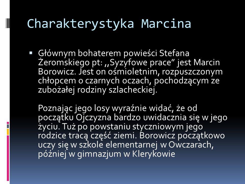 Charakterystyka Marcina Głównym bohaterem powieści Stefana Żeromskiego pt:,,Syzyfowe prace jest Marcin Borowicz. Jest on ośmioletnim, rozpuszczonym ch